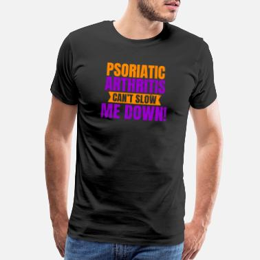 Arthritis Psoriatic Arthritis Can't Slow Down Gift - Men's Premium T-Shirt