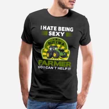 Being A Farmer Farmer Shirt • I hate being sexy • Farmer Gift - Men's Premium T-Shirt
