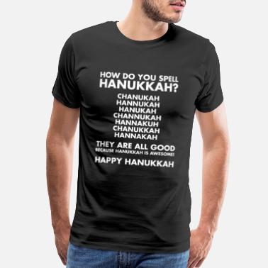 Hanukah How Do You Spell Hanukkah? - Fun Happy Hanukkah - Men's Premium T-Shirt