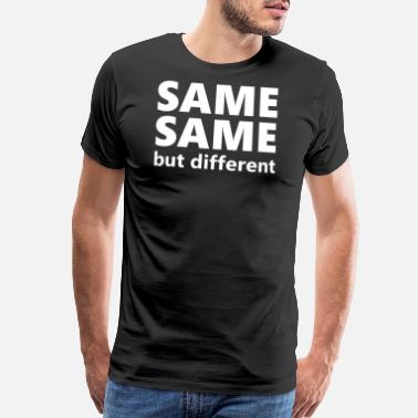 Same Same But Different Same Same But Different T Shirt - Men's Premium T-Shirt