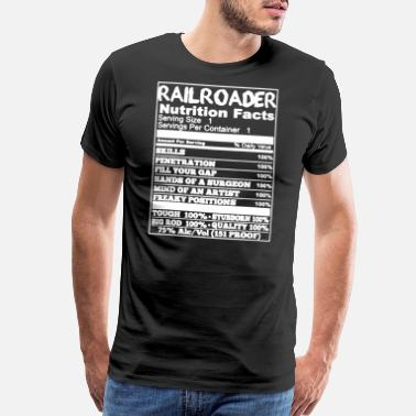 Railroad Railroader Nutrition Facts T Shirt - Men's Premium T-Shirt