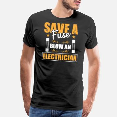 Caution Save A Fuse Blow An Electrician For Electric - Men's Premium T-Shirt