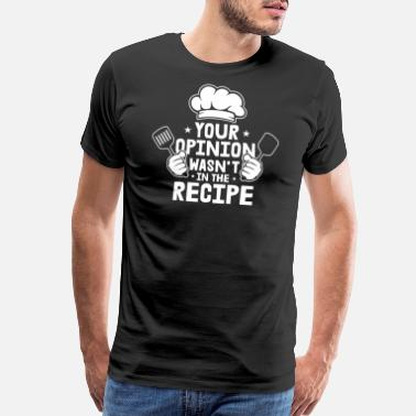 Cuisine Your Opinion Wasn´t In The Recipe Motive for a - Men's Premium T-Shirt