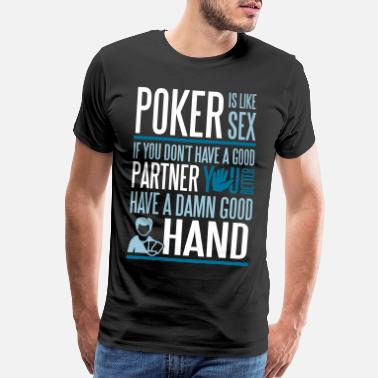 Poker Poker is like Sex. Better have a good hand - Men's Premium T-Shirt