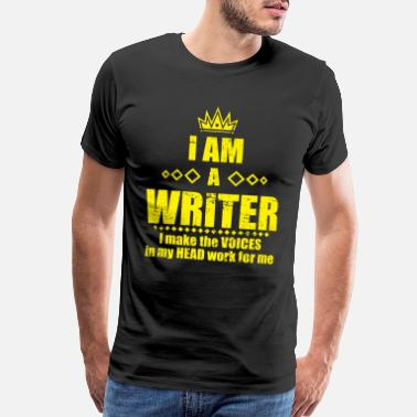 I Am A Writer Writer I Make The Voices In My Head Work For Me - Men's Premium T-Shirt