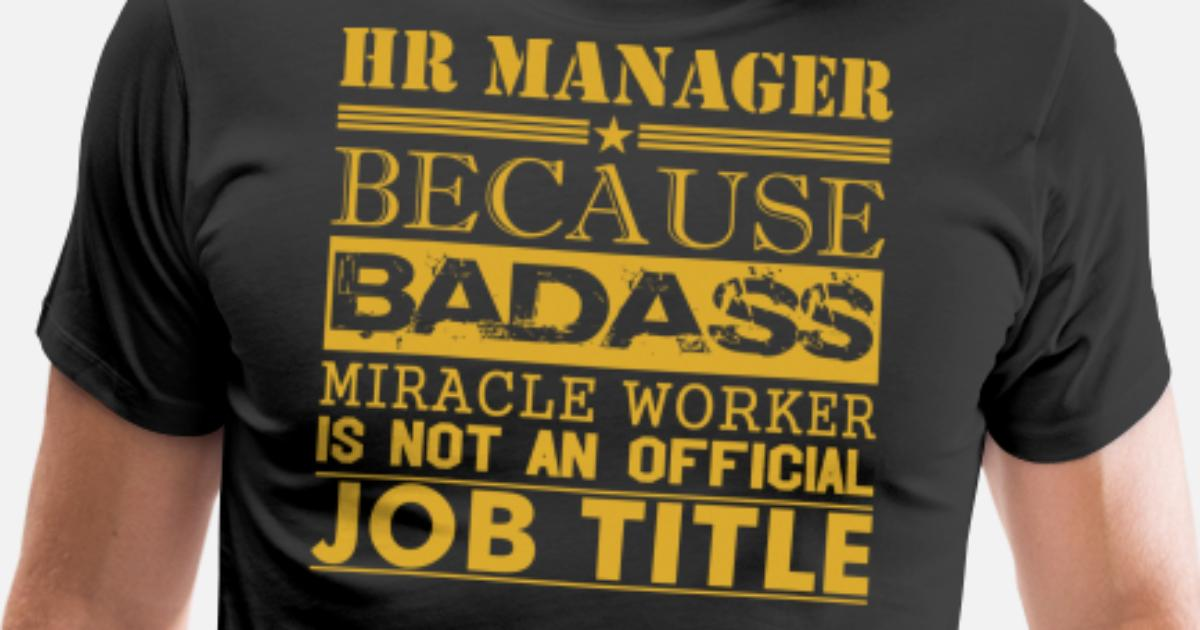 7c6b5585ab Hr Manager Because Miracle Worker Not Job TitleHr Men's Premium T-Shirt |  Spreadshirt