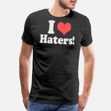 I Love My Haters I Heart Love Haters Funny - Men's Premium T-Shirt