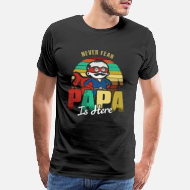 Never Fear Never Fear PAPA Is Here - Men's Premium T-Shirt