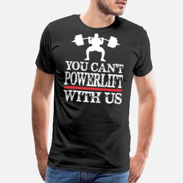 Powerlifter You Cant Powerlift With Us - Men's Premium T-Shirt
