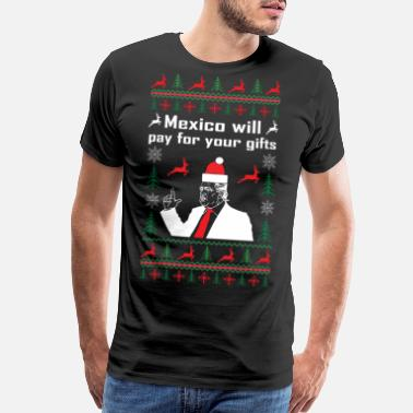 Christmas Mexico will pay for your gifts christmas sweater - Men's Premium T-Shirt