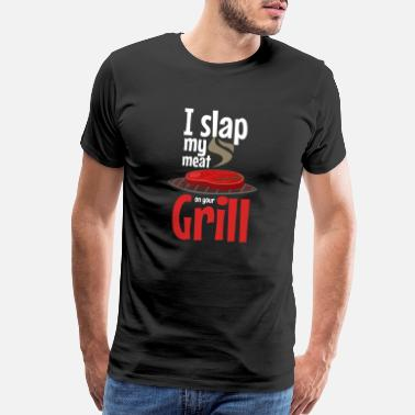 I Stand For I slap my meat - barbecue, barbecue, BBQ, BBQ - Men's Premium T-Shirt