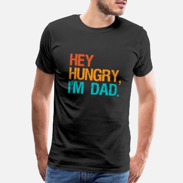 Hungry Hey Hungry i'm Dad Funny Father's Day Dad's Shirt - Men's Premium T-Shirt
