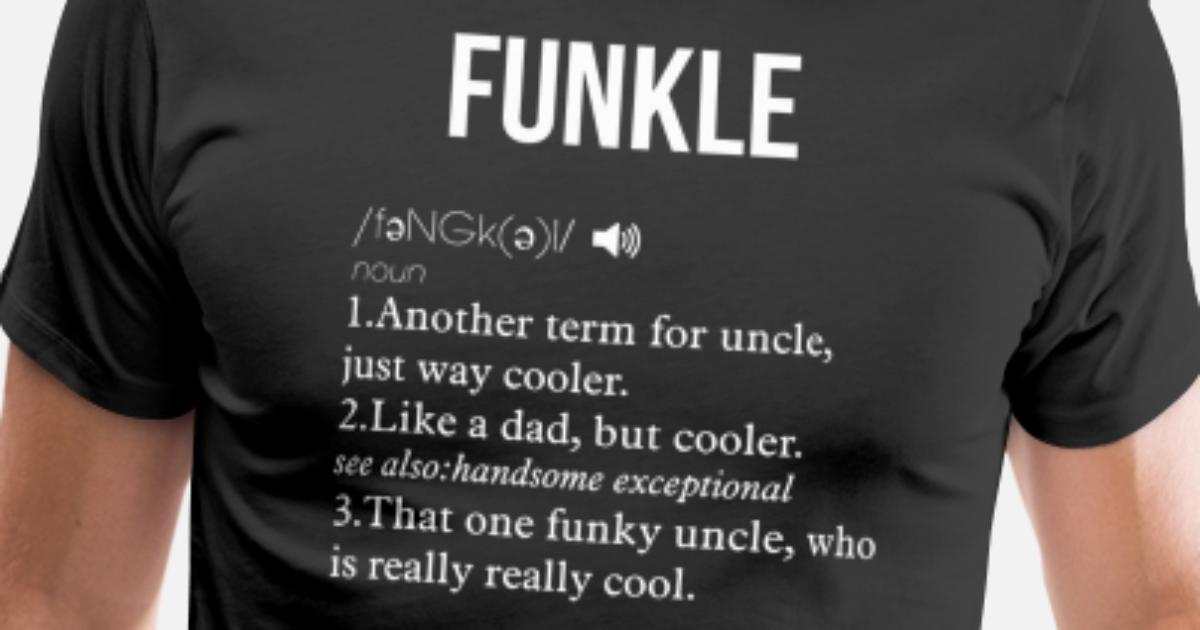 e6275dca Funny Funky Uncle Definition Funkle Men's Premium T-Shirt | Spreadshirt