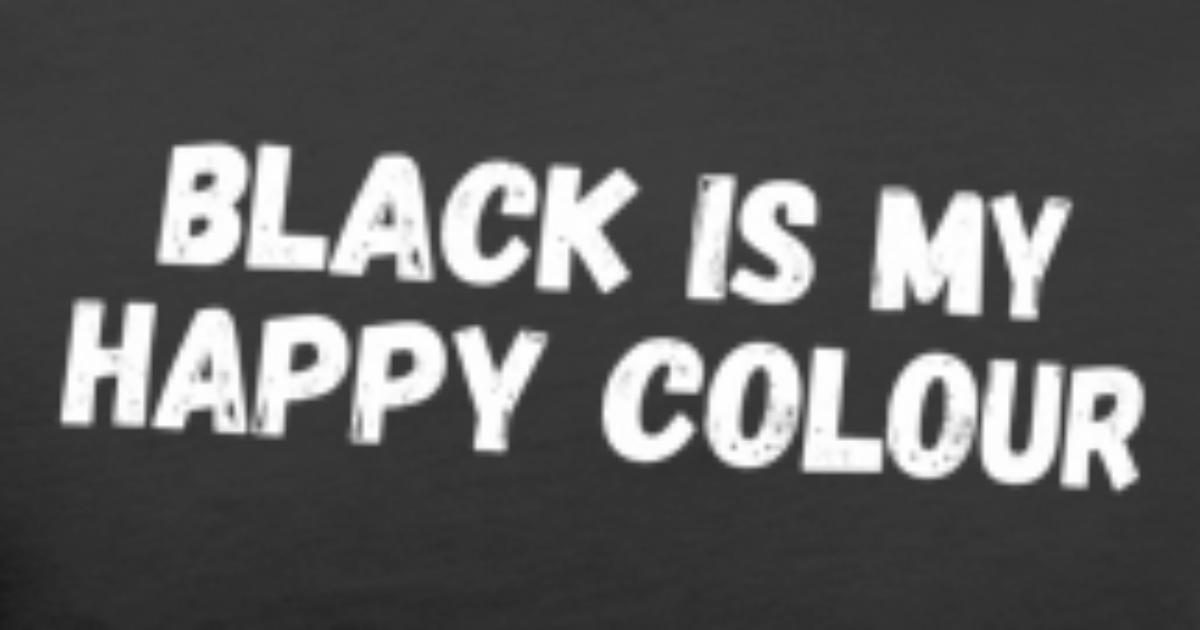 Funny Quotes Black Is My Happy Colour Darkness Mens Premium T Shirt