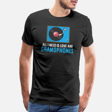 Gramophone Record player - All I need is love and Gramophones - Men's Premium T-Shirt