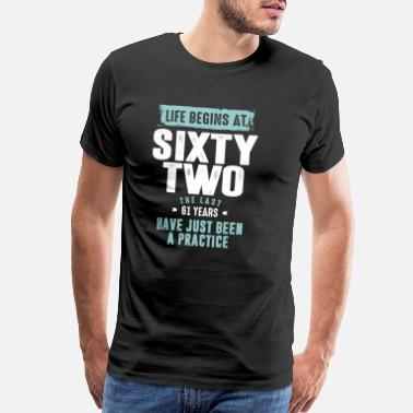 62nd Birthday Life Begins At 62 - Men's Premium T-Shirt