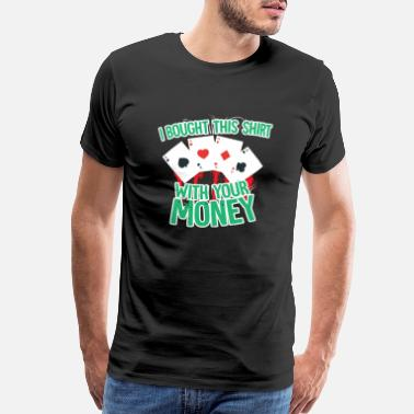 Chip Leader I bought this shirt with your money - Men's Premium T-Shirt
