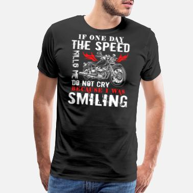 If One Day The Speed Kills If One Day The Speed Kills Me T Shirt - Men's Premium T-Shirt