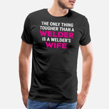 Weld Cute Welder's Wife Tougher Than A Welder T-shirt - Men's Premium T-Shirt