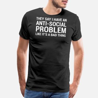 Depression Quotes Anti Social Problem Funny Introvert Quote T-Shirt - Men's Premium T-Shirt