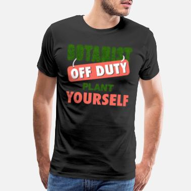 Off Duty Botanist Off Duty Plant Yourself Funny Gift Botany - Men's Premium T-Shirt