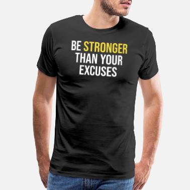 Excuses Be Stronger Than Your Excuses T Shirt Motivational - Men's Premium T-Shirt