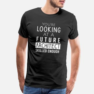Architect You're looking at a future architect skilled... - Men's Premium T-Shirt