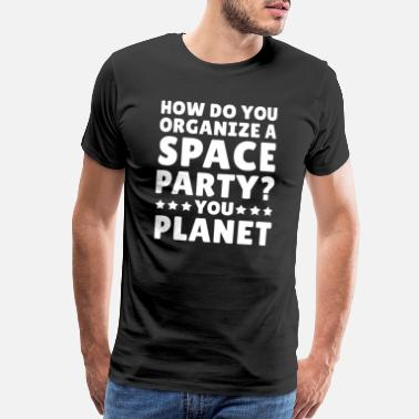 Space Party Astronomy Universe Star Astronaut Quote Geek Gift - Men's Premium T-Shirt