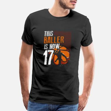 17th Birthday This Baller Is Now 17 Basketball 17th Birthday - Men's Premium T-Shirt