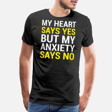 Anxiety Jokes Heart Says Yes Anxiety Introvert Nervous T-shirt - Men's Premium T-Shirt