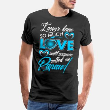 Never Knew I Never Knew So Much Love Papaw Tshirt - Men's Premium T-Shirt