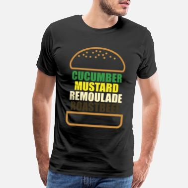 Hungry Cucumber Mustard Remoulade Roast Beef Burger - Men's Premium T-Shirt