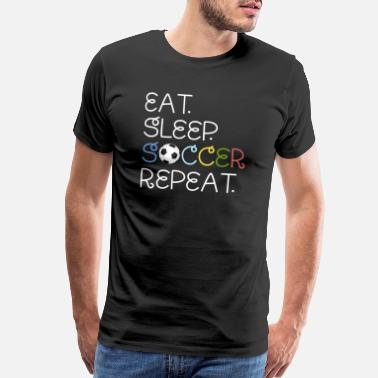 Eat Sleep Soccer Soccer Eat Sleep Repeat Funny Design - Men's Premium T-Shirt