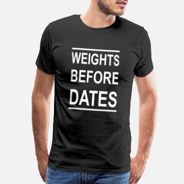 Athletic Trainer Gift Weights before dates - weights, fitness, gifts - Men's Premium T-Shirt