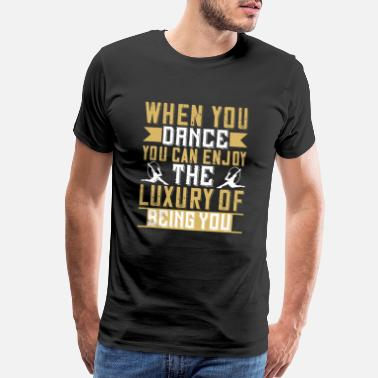 Twist Dancing - When You Dance You Can Enjoy Luxury - Men's Premium T-Shirt