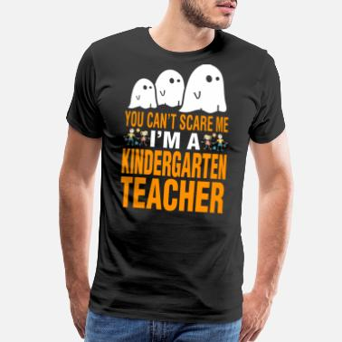 Scared Halloween You Cant Scare Im Kindergarten Teacher - Men's Premium T-Shirt