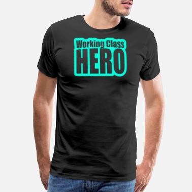 Working Class Working Class Hero - Men's Premium T-Shirt