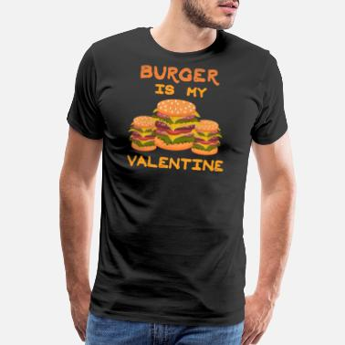 Cheeseburger Burger Is my Valentine Hamburger Fast Food Burger - Men's Premium T-Shirt