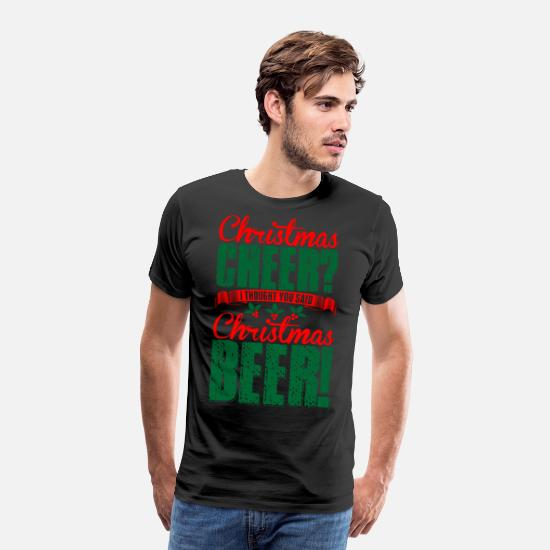 Christmas T-Shirts - Christmas Cheer I Thought You Said Christmas Beer - Men's Premium T-Shirt black