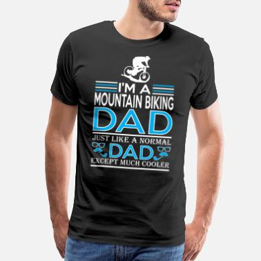 Mountain Biking Im Mountain Biking Dad Like Normal Except Cooler - Men's Premium T-Shirt