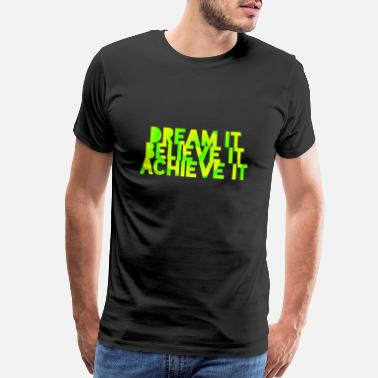 Dream Believe Dream it Believe it - Men's Premium T-Shirt