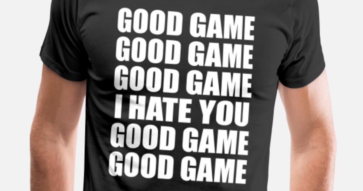 c2338ed2d GOOD GAME I HATE YOU Men's Premium T-Shirt | Spreadshirt
