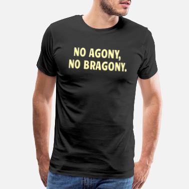 Lifted POWERLIFTING : No Agony, No Bragony. - Men's Premium T-Shirt