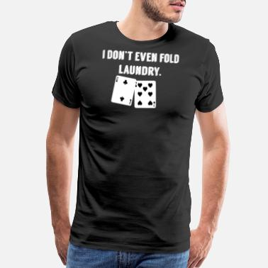 Poker FOLD LAUNDRY FUNNY POKER - Men's Premium T-Shirt