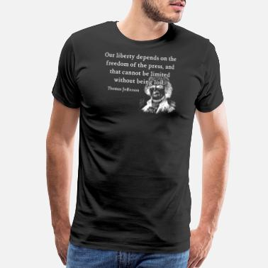 Thomas Jefferson Quotes Thomas Jefferson Freedom of Press Constitution Quo - Men's Premium T-Shirt