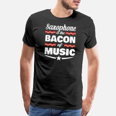 Saxophone Cool Sayings Saxophone Is The Bacon Of Music - Men's Premium T-Shirt