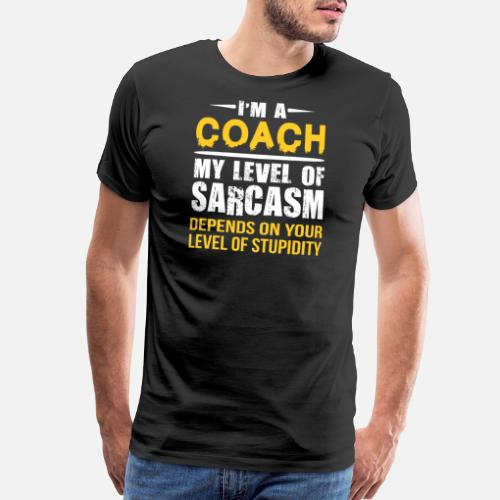 d72a1218 Coach Funny Sarcastic Job Saying Men's Premium T-Shirt | Spreadshirt