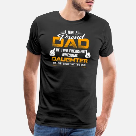 ec0c36de Awesome T-Shirts - I m Proud Dad Of Two Freaking Awesome Daughters - Men's.  Customize