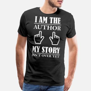 My Novel I am the author, my story isnt over yet Shirt - Men's Premium T-Shirt