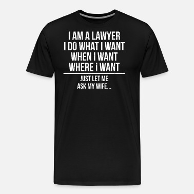 01437e53 I Am A Lawyer Funny Husband Wife Joke T-Shirt Men's Tall T-Shirt ...